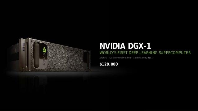 "36 170TF | ""250 servers in-a-box"" | nvidia.com/dgx1 $129,000 NVIDIA DGX-1 WORLD'S FIRST DEEP LEARNING SUPERCOMPUTER"