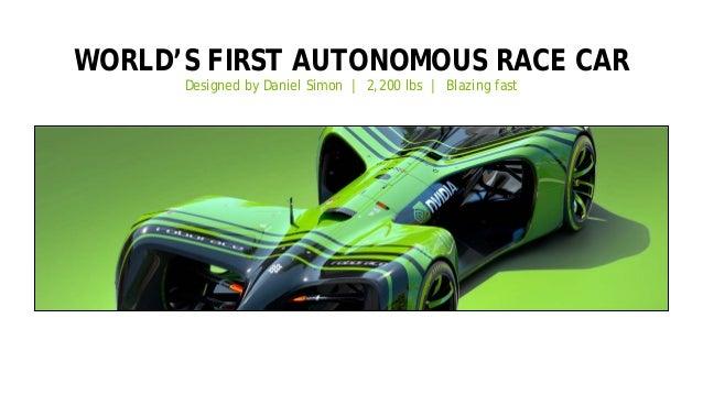 50 WORLD'S FIRST AUTONOMOUS RACE CAR Designed by Daniel Simon | 2,200 lbs | Blazing fast