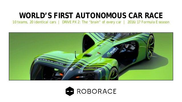 "51 WORLD'S FIRST AUTONOMOUS CAR RACE 10 teams, 20 identical cars | DRIVE PX 2: The ""brain"" of every car | 2016/17 Formula ..."