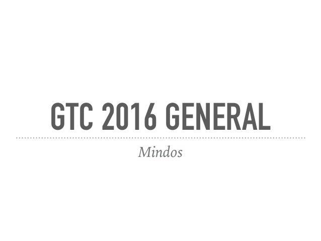 GTC 2016 GENERAL Mindos