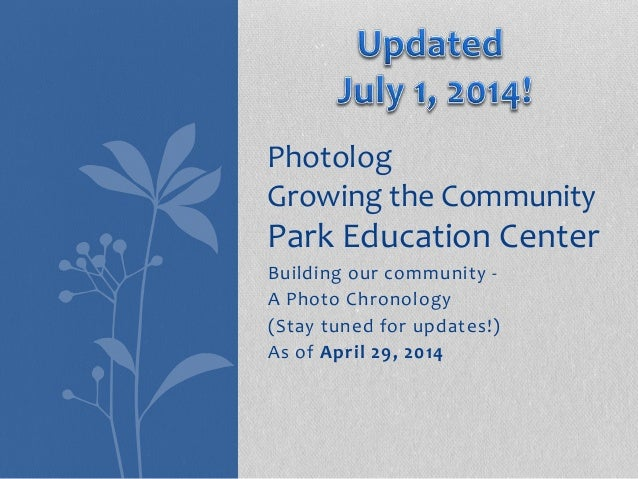 Building our community - A Photo Chronology (Stay tuned for updates!) As of April 29, 2014 Photolog Growing the Community ...