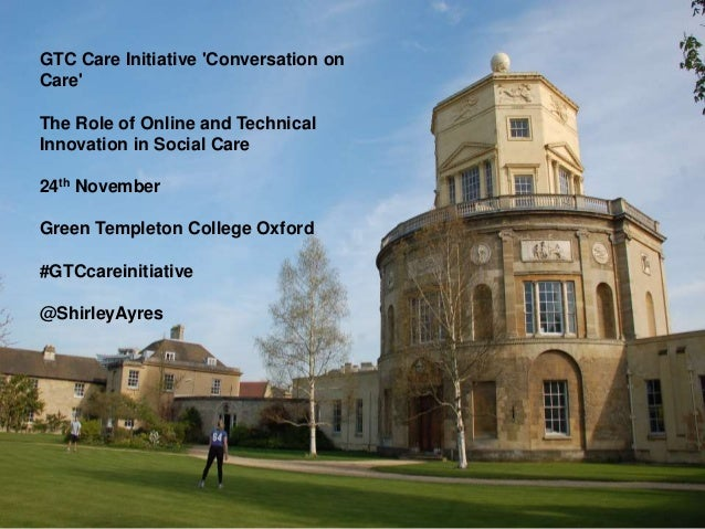 GTC Care Initiative 'Conversation on Care' The Role of Online and Technical Innovation in Social Care 24th November Green ...