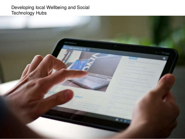 Developing local Wellbeing and Social Technology Hubs
