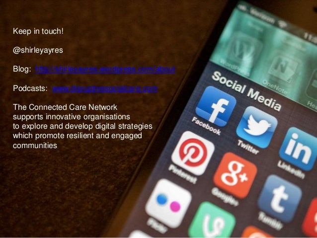 Keep in touch! @shirleyayres Blog: http://shirleyayres.wordpress.com/about Podcasts: www.disruptivesocialcare.com The Conn...