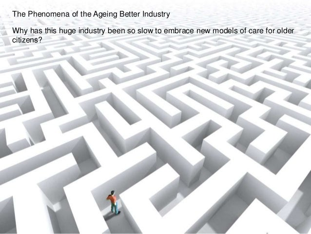 The Phenomena of the Ageing Better Industry Why has this huge industry been so slow to embrace new models of care for olde...