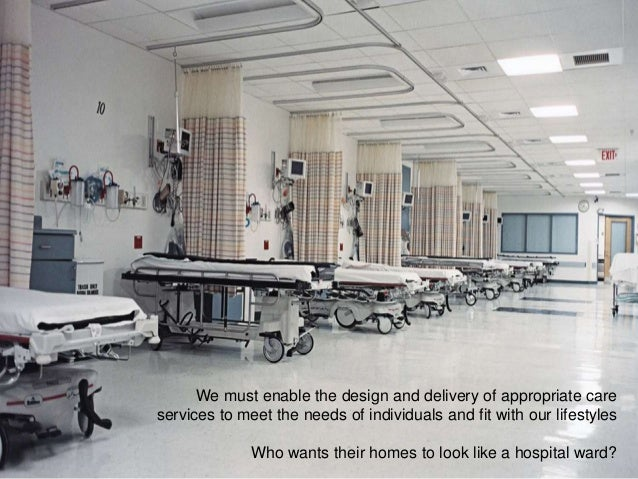 We must enable the design and delivery of appropriate care services to meet the needs of individuals and fit with our life...
