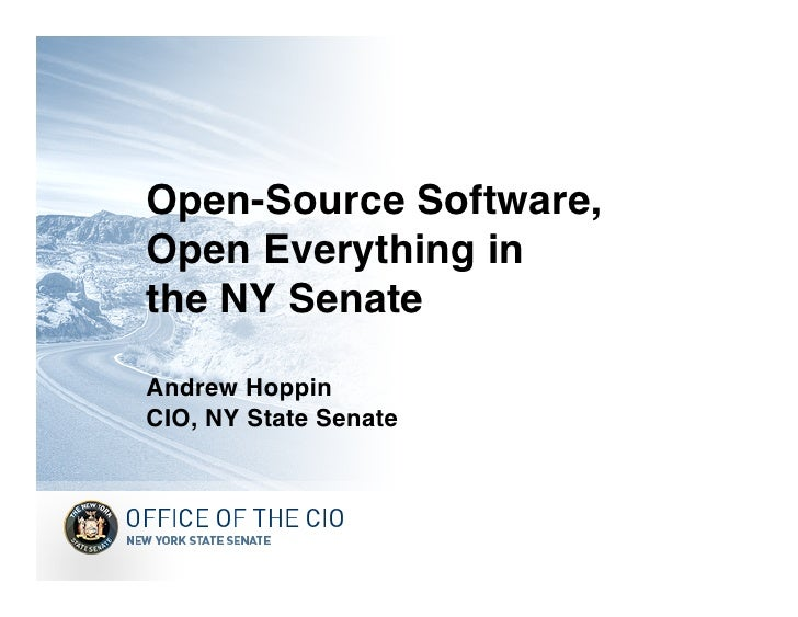 Open-Source Software, Open Everything in the NY Senate  Andrew Hoppin CIO, NY State Senate