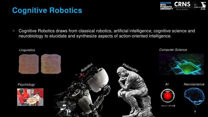 cognitive robotics 3 Cognitive Robotics Retail 2016 cognitive robotics cognitive robotics draws from classical robotics, artificial intelligence, cognitive science and neurob