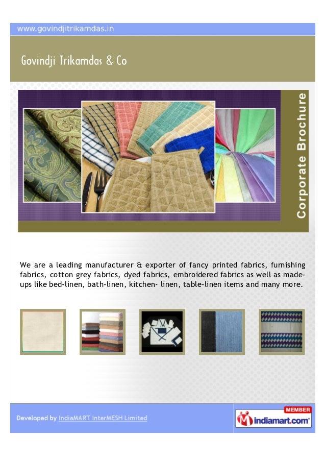 We are a leading manufacturer & exporter of fancy printed fabrics, furnishingfabrics, cotton grey fabrics, dyed fabrics, e...