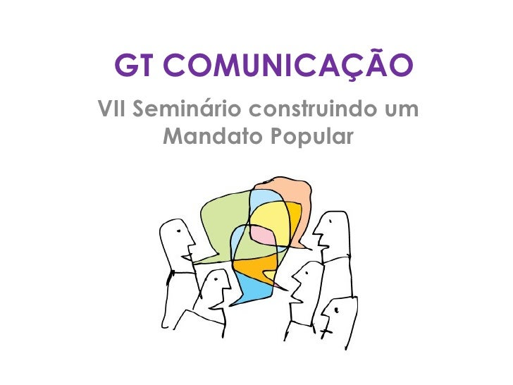 GT COMUNICAÇÃOVII Seminário construindo um      Mandato Popular