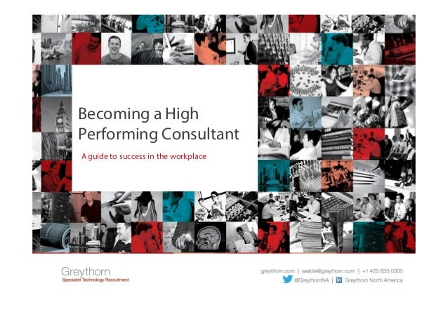 Becoming a High Performing Consultant A guide to success in the workplaceA guide to success in the workplace