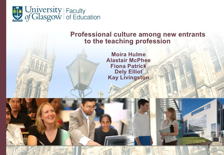 Professional culture among new entrants  to the teaching profession  Moira Hulme Alastair McPhee Fiona Patrick Dely Elliot...