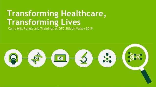 Can't Miss Panels and Trainings at GTC Silicon Valley 2019 Transforming Healthcare, Transforming Lives