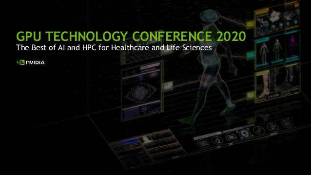 Key Highlights from GTC DC 2018 GPU TECHNOLOGY CONFERENCE 2020 The Best of AI and HPC for Healthcare and Life Sciences