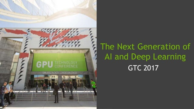 GTC 2017 The Next Generation of AI and Deep Learning