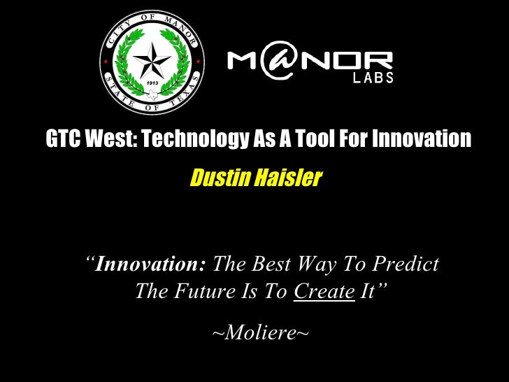 "GTC West: Technology As A Tool For Innovation Dustin Haisler "" Innovation:  The Best Way To Predict The Future Is To  Crea..."