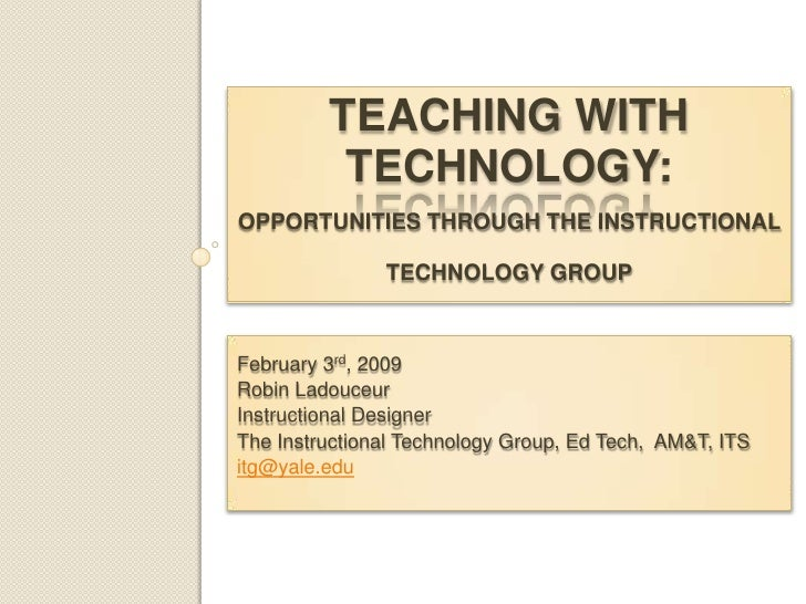 Teaching with technology:opportunities through the InstructionaL Technology Group<br />February 3rd, 2009<br />Robin Ladou...