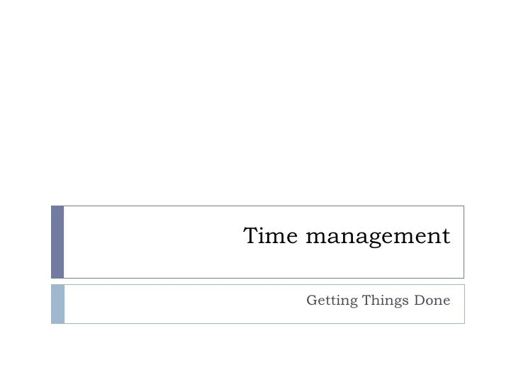 Timemanagement<br />GettingThings Done<br />