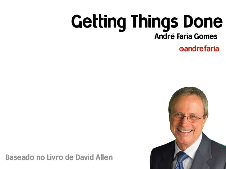 Getting Things Done                                  André Faria Gomes                                        @andrefariaB...