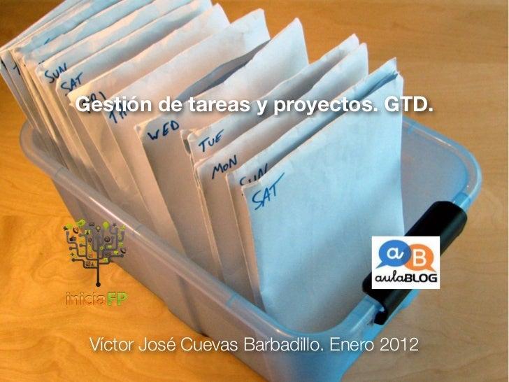 Gestión de tareas y proyectos. GTD. Víctor José Cuevas Barbadillo. Enero 2012
