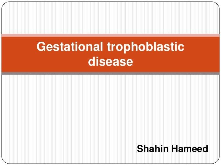 Gestational trophoblastic        disease                Shahin Hameed