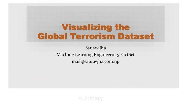 Visualizing the Global Terrorism Dataset Saurav Jha Machine Learning Engineering, FactSet mail@sauravjha.com.np