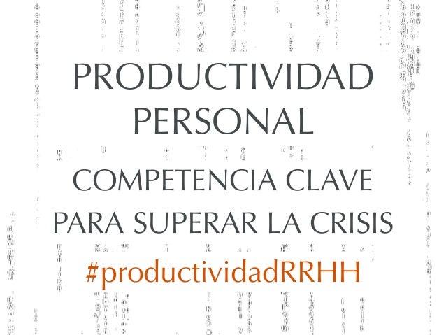 PRODUCTIVIDADPERSONALCOMPETENCIA CLAVEPARA SUPERAR LA CRISIS#productividadRRHH