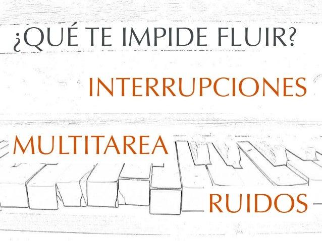 ¿QUÉ TE IMPIDE FLUIR?INTERRUPCIONESMULTITAREARUIDOS