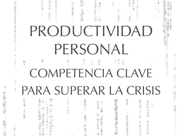 PRODUCTIVIDADPERSONALCOMPETENCIA CLAVEPARA SUPERAR LA CRISIS