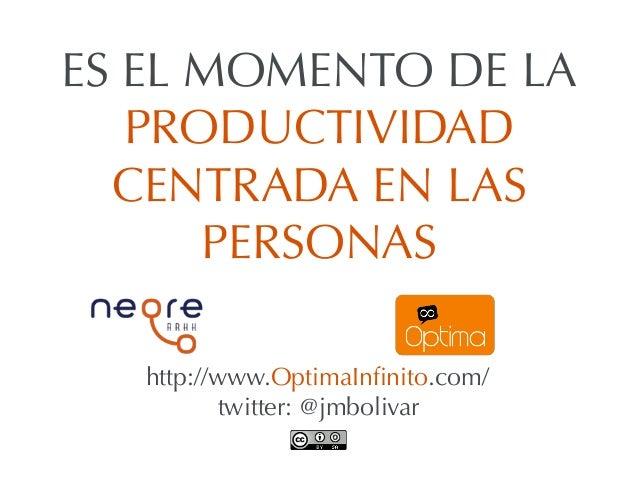http://www.OptimaInfinito.com/twitter: @jmbolivarES EL MOMENTO DE LAPRODUCTIVIDADCENTRADA EN LASPERSONAS