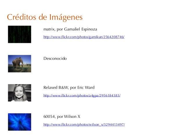 Créditos de Imágeneshttp://www.flickr.com/photos/gamikun/2564208746/matrix, por Gamaliel Espinoza60054, por Wilson Xhttp:/...