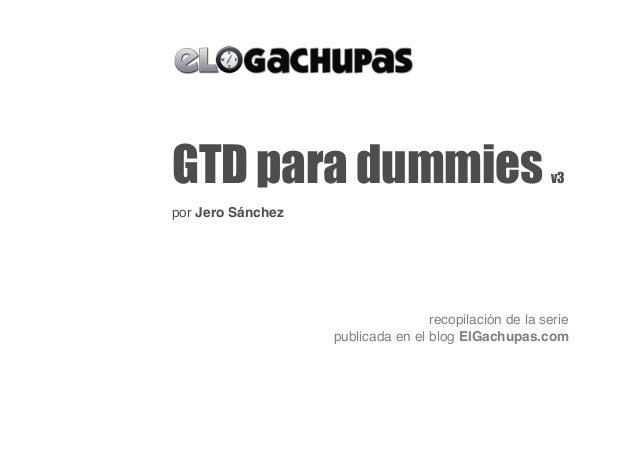 GTD para dummies v3por Jero Sánchezrecopilación de la seriepublicada en el blog ElGachupas.com
