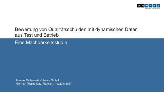Bewertung von Qualitätsschulden mit dynamischen Daten aus Test und Betrieb Eine Machbarkeitsstudie Marcus Ciolkowski, QAwa...