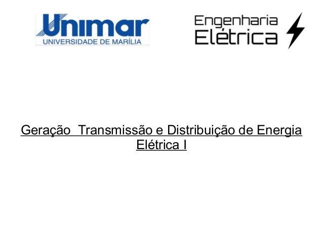 Geração Transmissão e Distribuição de Energia Elétrica I
