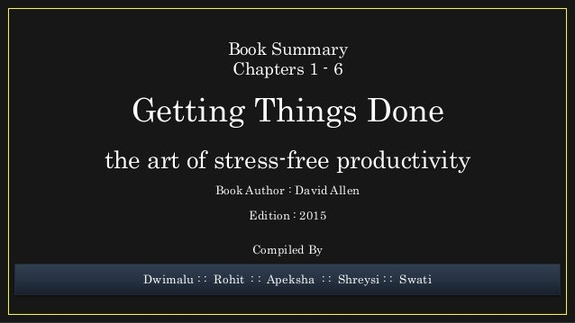 Getting Things Done the art of stress-free productivity Book Summary Chapters 1 - 6 Book Author : David Allen Edition : 20...