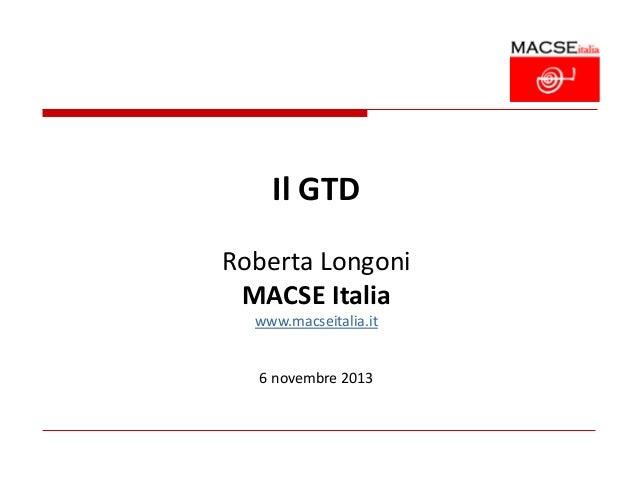 Il GTD Roberta Longoni MACSE Italia www.macseitalia.it  6 novembre 2013