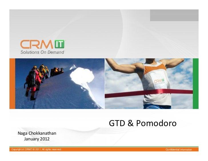 GTD & Pomodoro     Naga Chokkanathan        January 2012Copyright of CRMIT-© 2011. All rights reserved.              Confi...