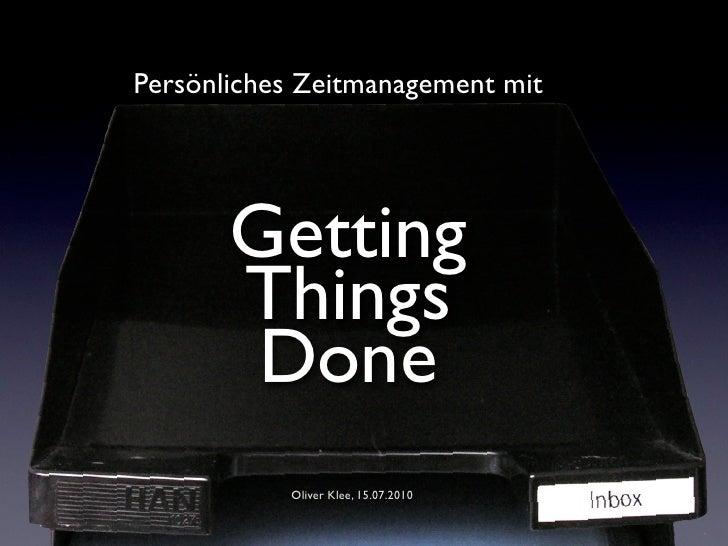 Persönliches Zeitmanagement mit            Getting        Things         Done            Oliver Klee, 15.07.2010