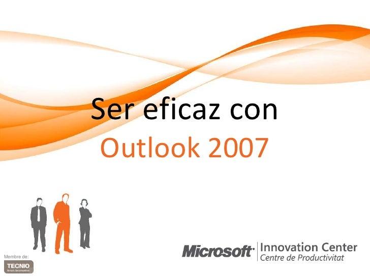 Ser eficaz conOutlook 2007<br />Membre de:<br />