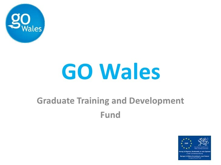 GO Wales <br />Graduate Training and Development <br />Fund <br />
