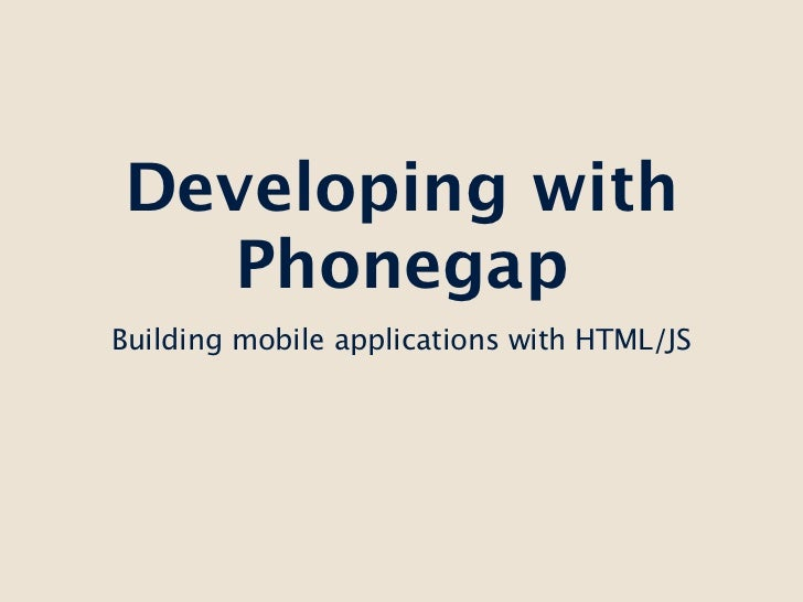 Developing with  PhonegapBuilding mobile applications with HTML/JS