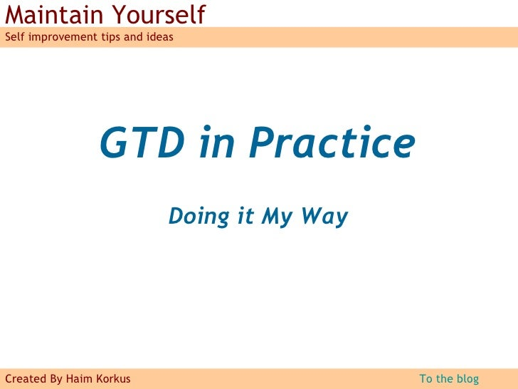 GTD ®  in Practice Doing it My Way GTD® and Getting Things Done® are registered trademarks of the  David Allen Company .