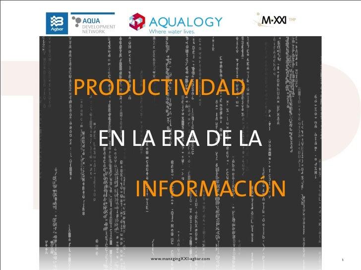 PRODUCTIVIDAD EN LA ERA DE LA    INFORMACIÓN     www.managingXXI-agbar.com   1