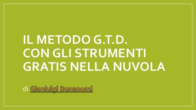 IL METODO G.T.D. CON GLI STRUMENTI GRATIS NELLA NUVOLA  di