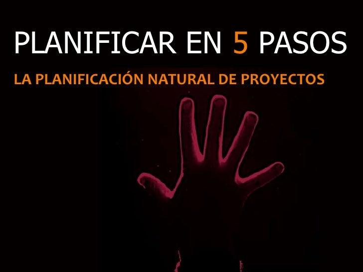 PLANIFICAR EN 5 PASOSLA PLANIFICACIÓN NATURAL DE PROYECTOS