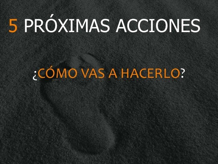 5 PRÓXIMAS ACCIONES  ¿CÓMO VAS A HACERLO?