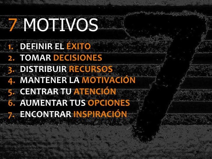 7 MOTIVOS1.   DEFINIR EL ÉXITO2.   TOMAR DECISIONES3.   DISTRIBUIR RECURSOS4.   MANTENER LA MOTIVACIÓN5.   CENTRAR TU ATEN...