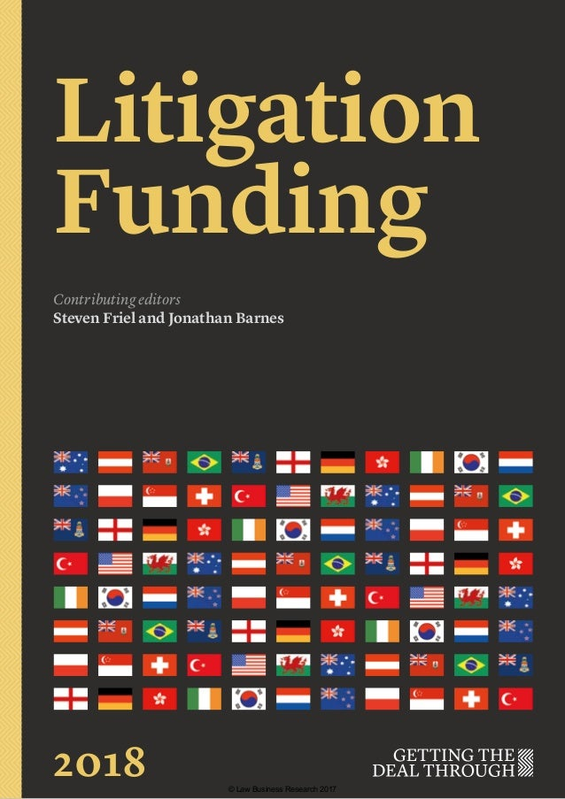 Litigation Funding Contributing editors Steven Friel and Jonathan Barnes 2018 © Law Business Research 2017