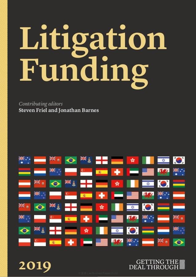 Litigation Funding Contributing editors Steven Friel and Jonathan Barnes 2019 © 2018 Law Business Research Ltd