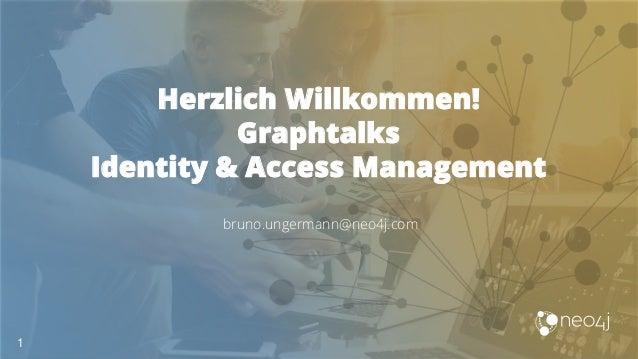 Herzlich Willkommen! Graphtalks Identity & Access Management 1 bruno.ungermann@neo4j.com